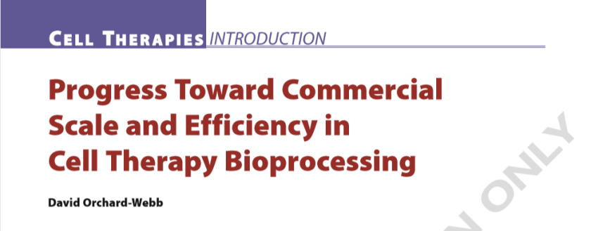PROGRESS TOWARD COMMERCIAL SCALE AND EFFICIENCY IN CELL THERAPY BIOPROCESSING - Thumbnail